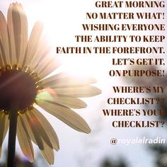 GREAT MORNING  NO MATTER WHAT! WISHING EVERYONE THE ABILITY TO KEEP  FAITH IN THE FOREFRONT.  LET'S GET IT,  ON PURPOSE!   WHERE'S MY  CHECKLIST?? WHERE'S YOUR  CHECKLIST?