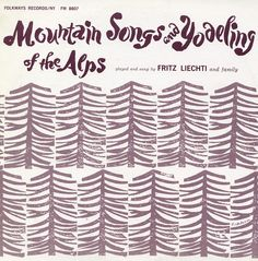 1958 Franz Liechti - Mountain Songs and Yodeling of the Alps [Folkways FW-8807] cover artwork: Irwin Rosenhouse #albumcover