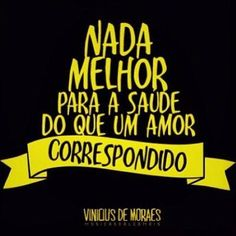 <p></p><p>Nada melhor para a saúde do que um amor correspondido. (Vinicius de Moraes)</p>