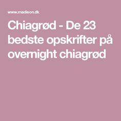 Chiagrød - De 23 bedste opskrifter på overnight chiagrød