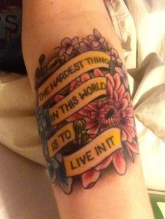 """My Buffy the Vampire Slayer tattoo!!  """"The hardest thing in this world is to live in it"""""""