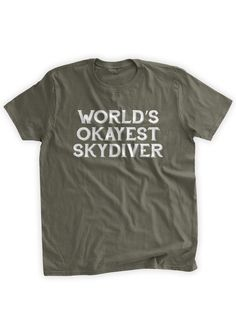 World's Okayest Skydiver T-shirt Sky Dive Sky Diving by BumpCovers