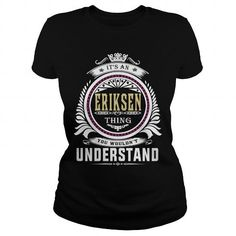 Awesome Tee  eriksenIts an eriksen Thing You Wouldnt Understand  T Shirt Hoodie Hoodies YearName Birthday T shirts