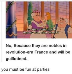 No, because they are nobles on revolution-era France and will be guillotined.