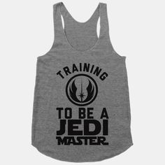Training To Be A Jedi Master Tank Top-  Perfect for when you're in college and people ask you what you are planning to do....