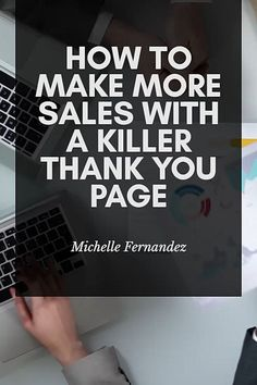 How To Make More Sales With a Killer Thank You Page - Michelle Fernandez Make Money Blogging, Way To Make Money, Email Marketing, Social Media Marketing, Digital Marketing, Business Tips, Online Business, Seo Guide, Seo Tips