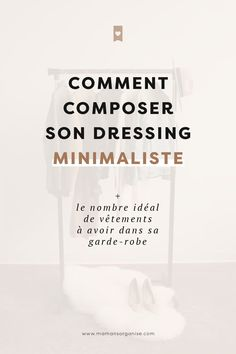 Comment composer un dressing minimaliste avec un nombre précis de vêtements ? Un article de mamansorganise.com Konmari, Vie Simple, Coin, Blogging, Dressing, Articles, Passion, French, Lifestyle