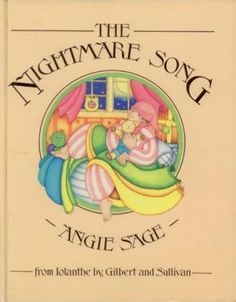 The Nightmare Song From Iolanthe Words and Music byW. S. Gilbert and Arthur Sullivan Illustrated by Angie Sage