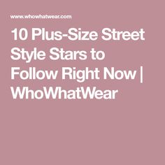 10 Plus-Size Street Style Stars to Follow Right Now | WhoWhatWear