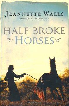 Half Broke Horses: A True-life Novel by Jeannette Walls (audio version available) I Love Books, Great Books, Books To Read, My Books, Reading Lists, Book Lists, Reading Goals, Jeannette Walls, Horse Books