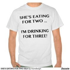 SHE'S EATING FOR TWO Shirt
