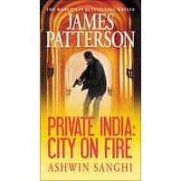 Private India: City on Fire by James Patterson & Ashwin Sanghi