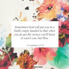 Sometimes God will put you in a battle empty handed so that when you do get the victory you'll know it wasn't you, but Him. #Corinthians #quote