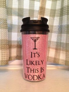 Its Likely This Is Vodka Travelers Mug. . Only $8.00! Any quote available! @Hannah Mestel Mestel Mestel Hammack  mommy needs this!