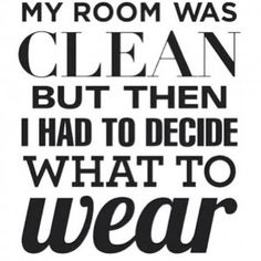 my room was clean but then i had to decide what to wear quote fashionalitites losergirlwins