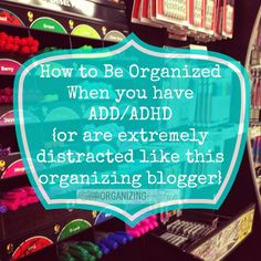 Dealing with Distractions {and having ADD/ADHD} -- this from an Organizing Blogger who HAS this problem! Totally cool!