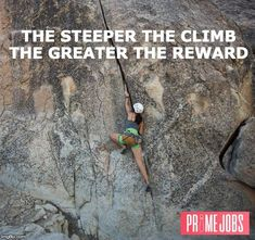 Don't give up the climb. The reward is at the top.   Keep hunting for your #dreamJob at FindPrimeJobs.com #JobSearch #SteepClimb #Reward #Life #Success #Ambition #Entrepreneurship #Goals #Motivation #Strength #Happiness #Wealth #CareerJourney #LoveYourLife #FindPrimeJobs Job Quotes, Love Your Life, Don't Give Up, Dream Job, Job Search, Ambition, Entrepreneurship, Climbing, Wealth