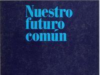 Nuestro futuro común, por la Comisión Mundial del Medio Ambiente y del Desarrollo.  L/Bc 504 NUE. http://157.88.20.47/search~S1*spi?/tnuestro+futuro+comun%2B/tnuestro+futuro+comun%2B/-3%2C0%2C0%2CB/frameset&FF=tnuestro+futuro+comun&1%2C%2C2/indexsort=-