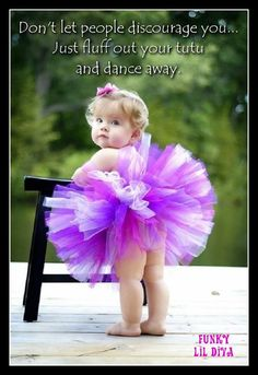 Don't let people discourage you...Just fluff out your tutu and dance away.