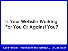 Is your website working for you or against you? by Kay Franklin via slideshare