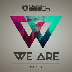 Dash Berlin We Are.Part 1