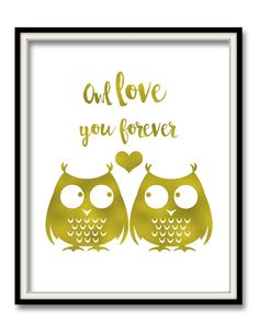 Owl Love You Forever Gold Art, Real Foil Print, Owl Art. This real foil print of the words Owl love you forever. Foiled Again Prints handmade prints with REAL METALLIC FOIL perfect for your home. • Made with gold foil and High quality matte WHITE CARDSTOCK • What's Included: 1 (one) UNFRAMED handmade foil print • CHOOSE: the print size and the foil color you desire.