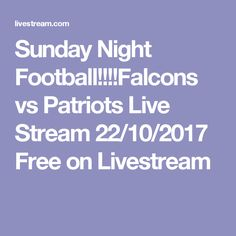 Sunday Night Football!!!!Falcons vs Patriots Live Stream 22/10/2017 Free on Livestream