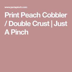 Print Peach Cobbler / Double Crust | Just A Pinch