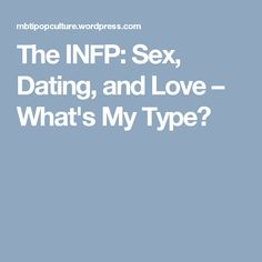The INFP: Sex, Dating, and Love – What's My Type?