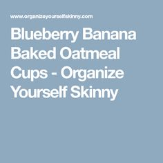 Blueberry Banana Baked Oatmeal Cups - Organize Yourself Skinny