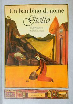 """Libri per avvicinare i bambini all'arte. """"Un bambino di nome Giotto"""" scritto da Paolo Guarnieri, illustrato da Bimba Landmann e pubblicato da Arka Edizioni."""