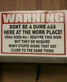 Universal workplace warning: Don't be a dumbass : OSHA Funny Signs, Funny Jokes, Hilarious, Dental Humor, Nurse Humor, Dental Hygiene, Work Memes, Work Humor, Work Funnies