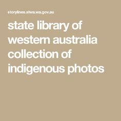 state library of western australia collection of indigenous photos Library Services, Western Australia, Priorities, Curriculum, Spaces, Photos, Collection, Resume, Pictures