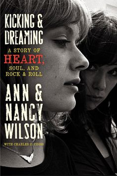 Kicking and Dreaming: A Story of Heart, Soul, and Rock and Roll by Ann and Nancy Wilson.