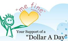 In their lifetime, everyone has the opportunity to become a hero. Make a difference, here's YOUR chance. . . A Dollar a Day -->http://www.mefinefoundation.org/get-involved/donate-now/ #mefine
