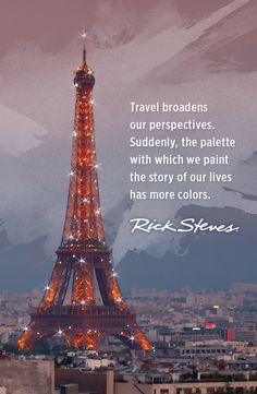 """Travel broadens our perspectives. Suddenly, the palette with which we paint the story of our lives has more colors."" -Rick Steves"
