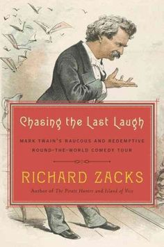 """Chasing the Last Laugh Mark Twain's Raucous and Redemptive Round-the-world Comedy Tour (Book) : Zacks, Richard : """"From Richard Zacks, bestselling author of The Pirate Hunter and Island of Vice, a rich and lively account of Mark Twain's late-life adventures abroad In 1895, at age sixty, Mark Twain was dead broke and miserable--his recent novels had been critical and commercial failures, and he was bankrupted by his inexplicable decision to run a publishing company. His wife made him promise…"""