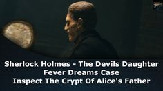 Sherlock Holmes The Devil's Daughter Fever Dreams Case Inspect The Crypt Of Alice's Father