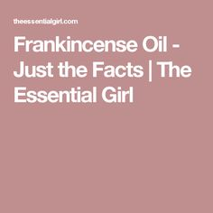 Frankincense Oil - Just the Facts | The Essential Girl