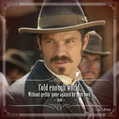 Cold enough world, without gettin' gone against by your own. --Seth