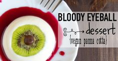 It's easy and my kids will flip when they see it (pr when it sees them). It's a Bloody Eyeball Dessert. But really, its Vegan Panna Cotta. Get it? Heh.