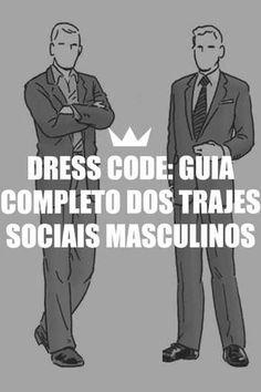 Dress code! Esporte, esporte fino, passeio completo ou black tie: saiba a diferença entre os trajes sociais masculinos.