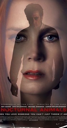 Directed by Tom Ford.  With Amy Adams, Jake Gyllenhaal, Michael Shannon, Aaron Taylor-Johnson. An art gallery owner is haunted by her ex-husband's novel, a violent thriller she interprets as a veiled threat and a symbolic revenge tale.