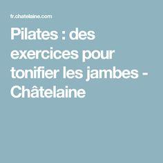 Pilates : des exercices pour tonifier les jambes - Châtelaine