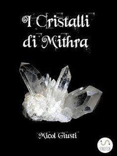 La libreria di Beppe: I cristalli di Mithra di Micol Giusti