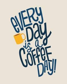 Inspirational Coffee Quote | Every Day Is A Coffee Day | #coffee #quotes.