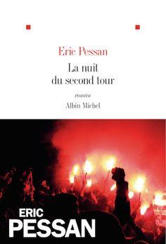 Fiction ou roman d'anticipation ? Le roman d'Eric Pessan est à lire et à réfléchir - Éditions Albin Michel  #Election2017 #Presidentielle2017