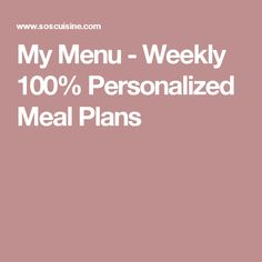 My Menu - Weekly 100% Personalized Meal Plans