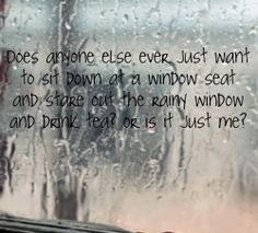 I love to sit by a window during the rain & I open the window just enough so I can hear the rain better.