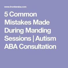 5 Common Mistakes Made During Manding Sessions | Autism ABA Consultation